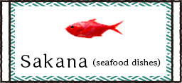 Sakana(seafood dishes)